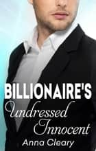 The Billionaire's Undressed Innocent ebook by Anna Cleary