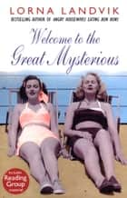 Welcome To The Great Mysterious eBook by Lorna Landvik