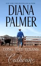 Long, Tall Texans - Calhoun - Calhoun ebook by