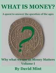 What is Money? A Quest to Answer the Question of the Ages ebook by David Mint