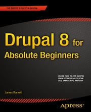 Drupal 8 for Absolute Beginners ebook by James Barnett