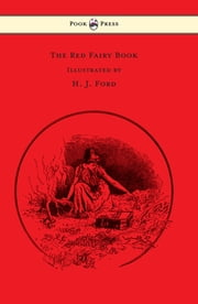 The Red Fairy Book - Illustrated by H. J. Ford ebook by Andrew Lang,H. J. Ford