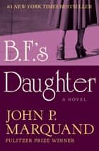 B.F.'s Daughter - A Novel ebook by John P. Marquand