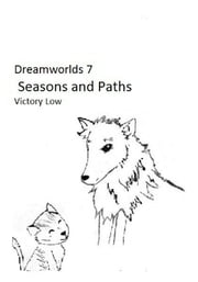 Dreamworlds 7: Seasons and Paths ebook by Victory Low