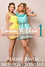 Emma + Elsie Meet Fitzwilliam Darcy (Emma + Elsie #1) ebook by Monica Leonelle,Maddy Raven