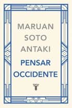Pensar Occidente (Pensar el mundo 3) ebook by Maruan Soto Antaki