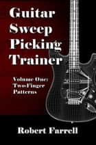 Guitar Sweep Picking Trainer: Volume One: Two-Finger Patterns ebook by Robert Farrell