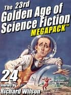 The 23rd Golden Age of Science Fiction MEGAPACK ®: Richard Wilson ebook by Richard Wilson