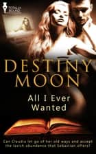 All I Ever Wanted ebook by Destiny Moon