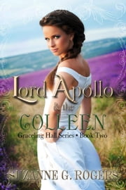 Lord Apollo & the Colleen - Graceling Hall Series, #2 ebook by Suzanne G. Rogers
