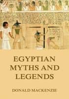 Egyptian Myths And Legend ebook by Donald Mackenzie