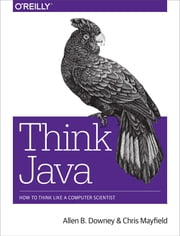 Think Java - How to Think Like a Computer Scientist ebook by Allen B. Downey,Chris Mayfield