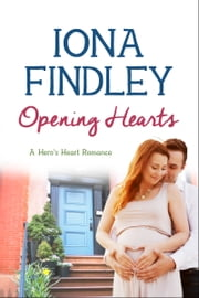 Opening Hearts - A Hero's Heart Romance #1 ebook by Iona Findley