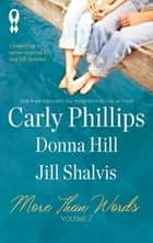 More Than Words, Volume 7: Compassion Can't Wait\Someplace Like Home\What the Heart Wants ebook by Carly Phillips,Donna Hill,Jill Shalvis