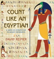 Count Like an Egyptian - A Hands-on Introduction to Ancient Mathematics ebook by David Reimer