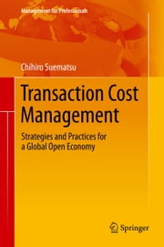 Transaction Cost Management - Strategies and Practices for a Global Open Economy ebook by Chihiro Suematsu