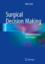 Surgical Decision Making - Beyond the Evidence Based Surgery ebook by Rifat Latifi