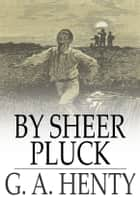 By Sheer Pluck - A Tale of the Ashanti War ebook by G. A. Henty
