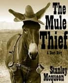 The Mule Thief - A Muddy Fork Short Story ebook by Stanley Mcqueen