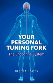 Your Personal Tuning Fork: The Endocrine System ebook by Deborah Bates