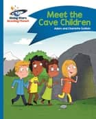 Reading Planet - Meet the Cave Children - Blue: Comet Street Kids ePub ebook by Adam Guillain, Charlotte Guillain