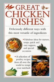 Great Chicken Dishes - Deliciously Different Ways with This Most Versatile of Ingredients ebook by Valerie Ferguson