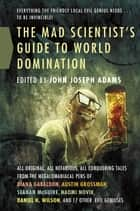 The Mad Scientist's Guide to World Domination ebook by John Joseph Adams