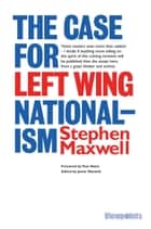 The Case for Left Wing Nationalism ebook by Stephen Maxwell