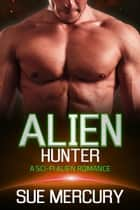Alien Hunter ebook by Sue Mercury, Sue Lyndon