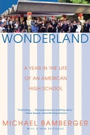 Wonderland - A Year in the Life of an American High School ebook by Michael Bamberger
