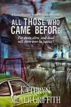 All Those Who Came Before - Spookie Town Mysteries, #6 ebook by Kathryn Meyer Griffith