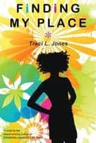 Finding My Place ebook by Traci L. Jones