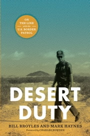 Desert Duty - On the Line with the U.S. Border Patrol ebook by Bill Broyles,Mark Haynes,Charles Bowden