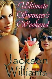 Ultimate Swinger's Weekend ebook by Jackson Williams