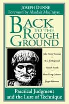 Back to the Rough Ground ebook by Joseph Dunne,Alasdair MacIntyre