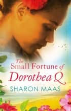 The Small Fortune of Dorothea Q ebook by Sharon Maas