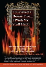 I Survived a House Fire... I Wish My Stuff Had - How to Prepare for and Survive a Devastating Event with More Than Memories ebook by Candace Quinn
