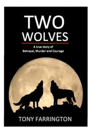 Two Wolves: A True Story of Love, Betrayal, Murder and Courage ebook by Tony Farrington