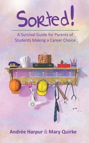 Sorted! A Survival Guide for Parents of Students Making a Career Choice ebook by Andree Harpur,Mary Quirke