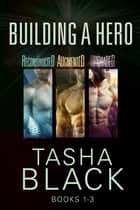 Building a Hero - The Complete Trilogy ebook by Tasha Black