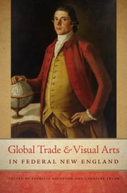 Global Trade and Visual Arts in Federal New England ebook by
