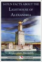 14 Fun Facts About the Lighthouse of Alexandria ebook by Jeannie Meekins