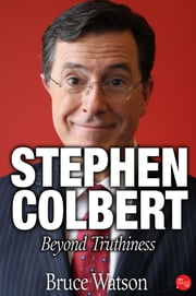 Stephen Colbert: Beyond Truthiness ebook by Bruce Watson