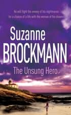 The Unsung Hero: Troubleshooters 1 - Troubleshooters 1 ebook by Suzanne Brockmann