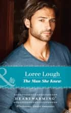 The Man She Knew (Mills & Boon Heartwarming) (By Way of the Lighthouse, Book 1) ebook by Loree Lough