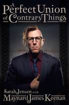 A Perfect Union of Contrary Things ebook by Maynard James Keenan, Sarah Jensen