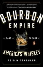 Bourbon Empire - The Past and Future of America's Whiskey ebook by Reid Mitenbuler