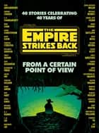 From a Certain Point of View - The Empire Strikes Back (Star Wars) ebook by