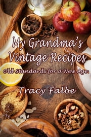 My Grandma's Vintage Recipes: Old Standards for a New Age ebook by Tracy Falbe
