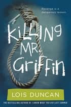 Killing Mr. Griffin ebook by Lois Duncan